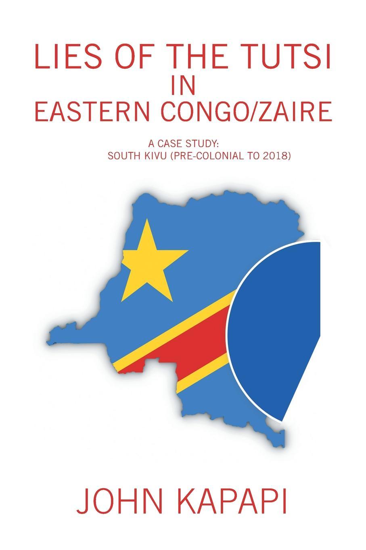 John Kapapi Lies of the Tutsi in Eastern Congo/Zaire. A Case Study: South Kivu (Pre-Colonial to 2018) friendly eastern border the case study of podlaskie voivodship