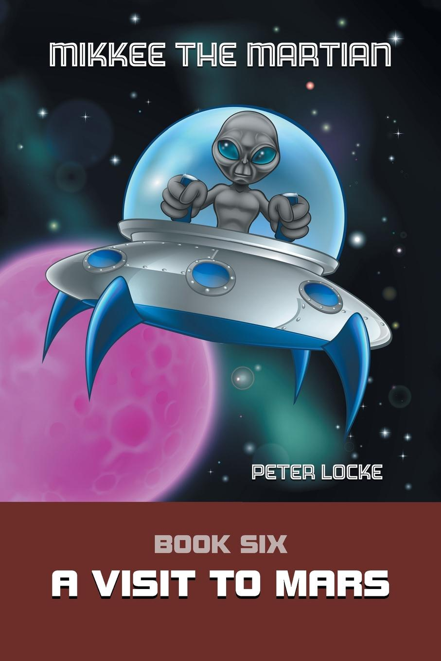 Peter Locke Mikkee the Martian. Book Six a Visit to Mars the martian cabal