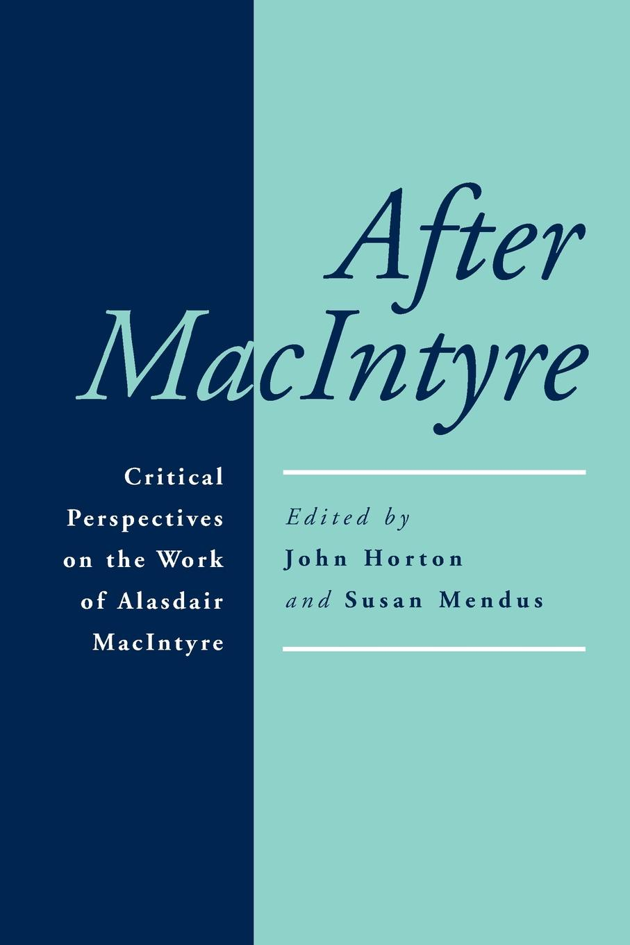 After MacIntyre. Critical Perspectives on the Work of Alasdair MacIntyre ben macintyre the napoleon of crime the life and times of adam worth the real moriarty