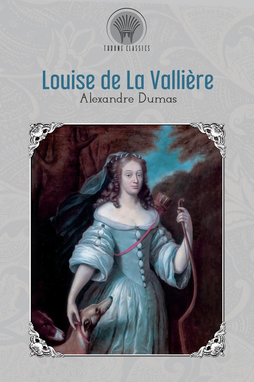 Александр Дюма Louise de la Valliere александр дюма le vicomte de bragelonne tome iv