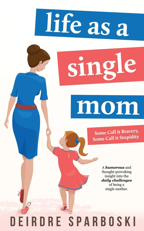 все цены на Deirdre Sparboski Life as a Single Mom онлайн