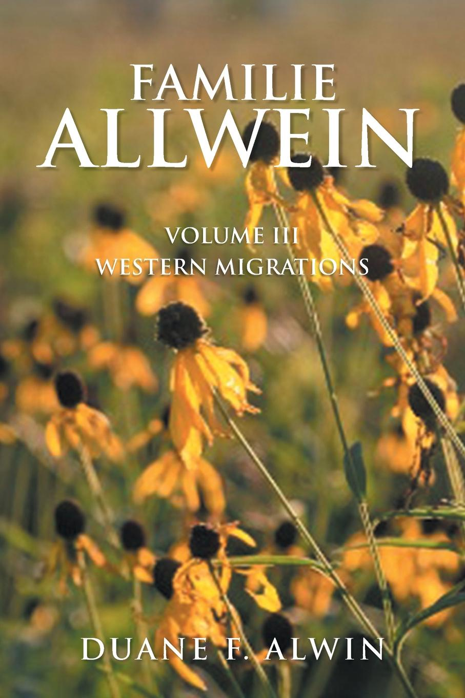 Duane F. Alwin Familie Allwein. Volume Iii: Western Migrations stella pickett hardy colonial families of the southern states of america a history and genealogy of colonial families who settled in the colonies prior to the revolution
