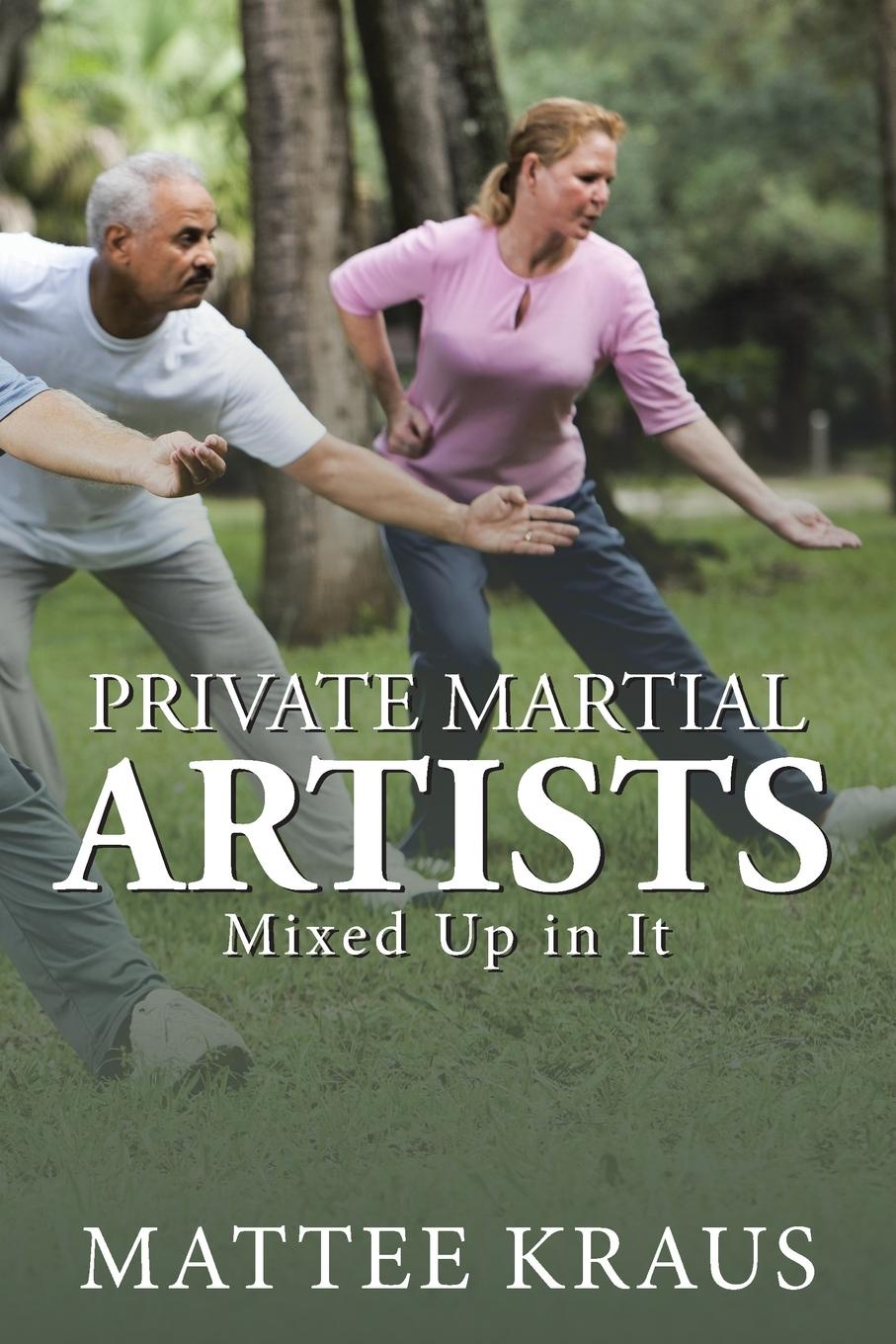 Mattee Kraus Private Martial Artists. Mixed up in It
