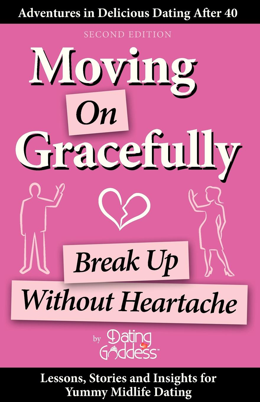 Dating Goddess Moving on Gracefully. Break Up Without Heartache