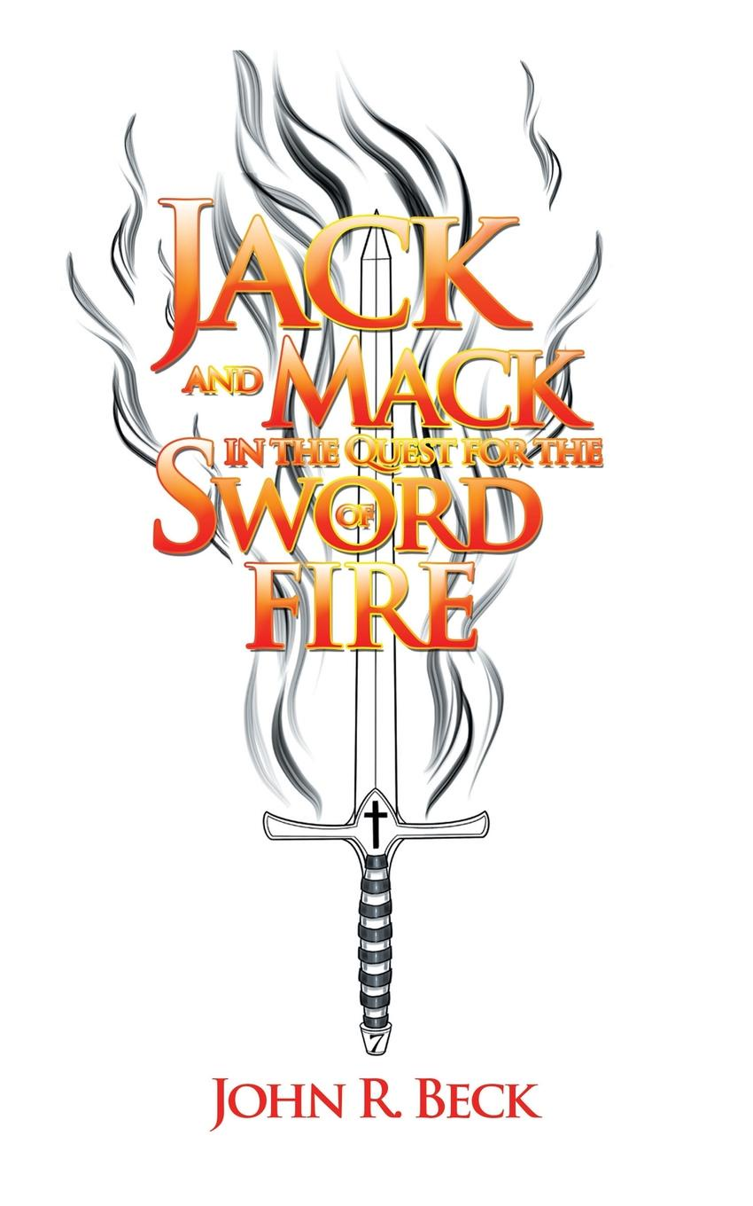 John R. Beck Jack and Mack in the Quest for the Sword of Fire jack london to build a fire