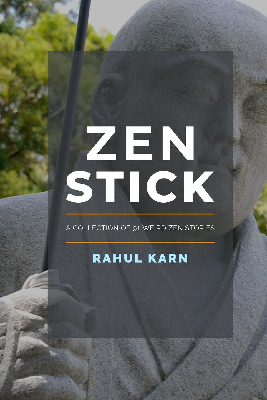 Rahul Karn Zen Stick. A Collection of 91 Weird Stories