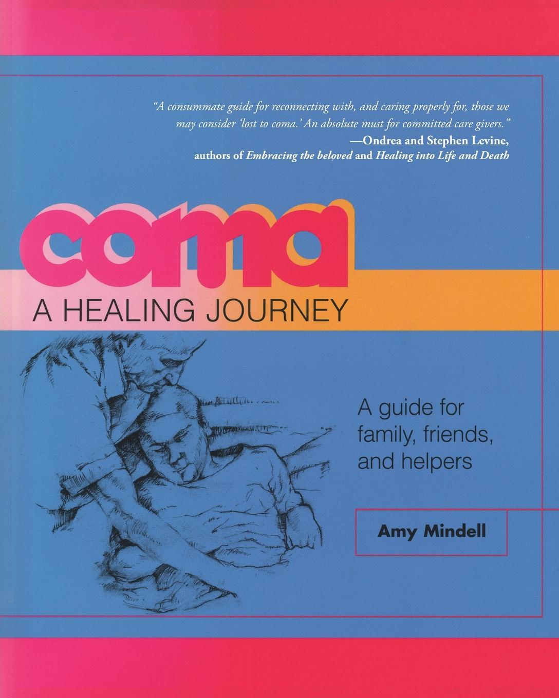 Amy Mindell Coma. A Healing Journey: A Guide for Family, Friends, and Helpers amy medling healing pcos