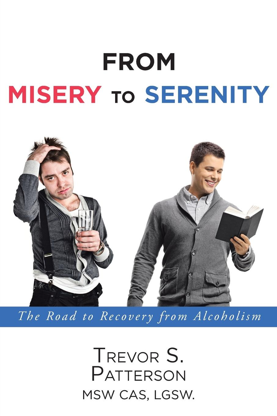 Trevor S. Patterson MSW CAS LGSW From Misery to Serenity. The Road to Recovery from Alcoholism a road to recovery