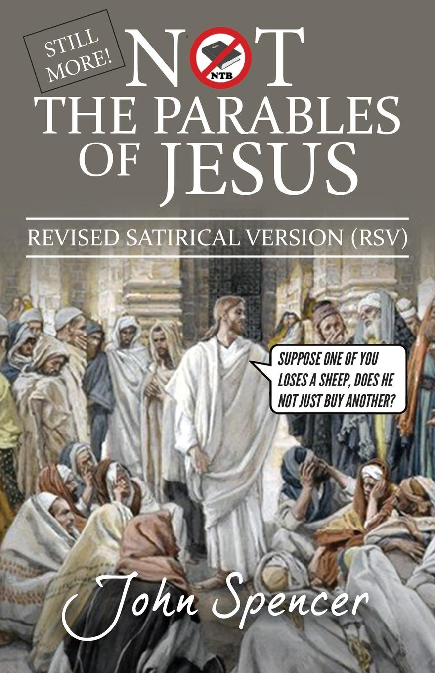 Still More Not the Parables of Jesus. Revised Satirical Version