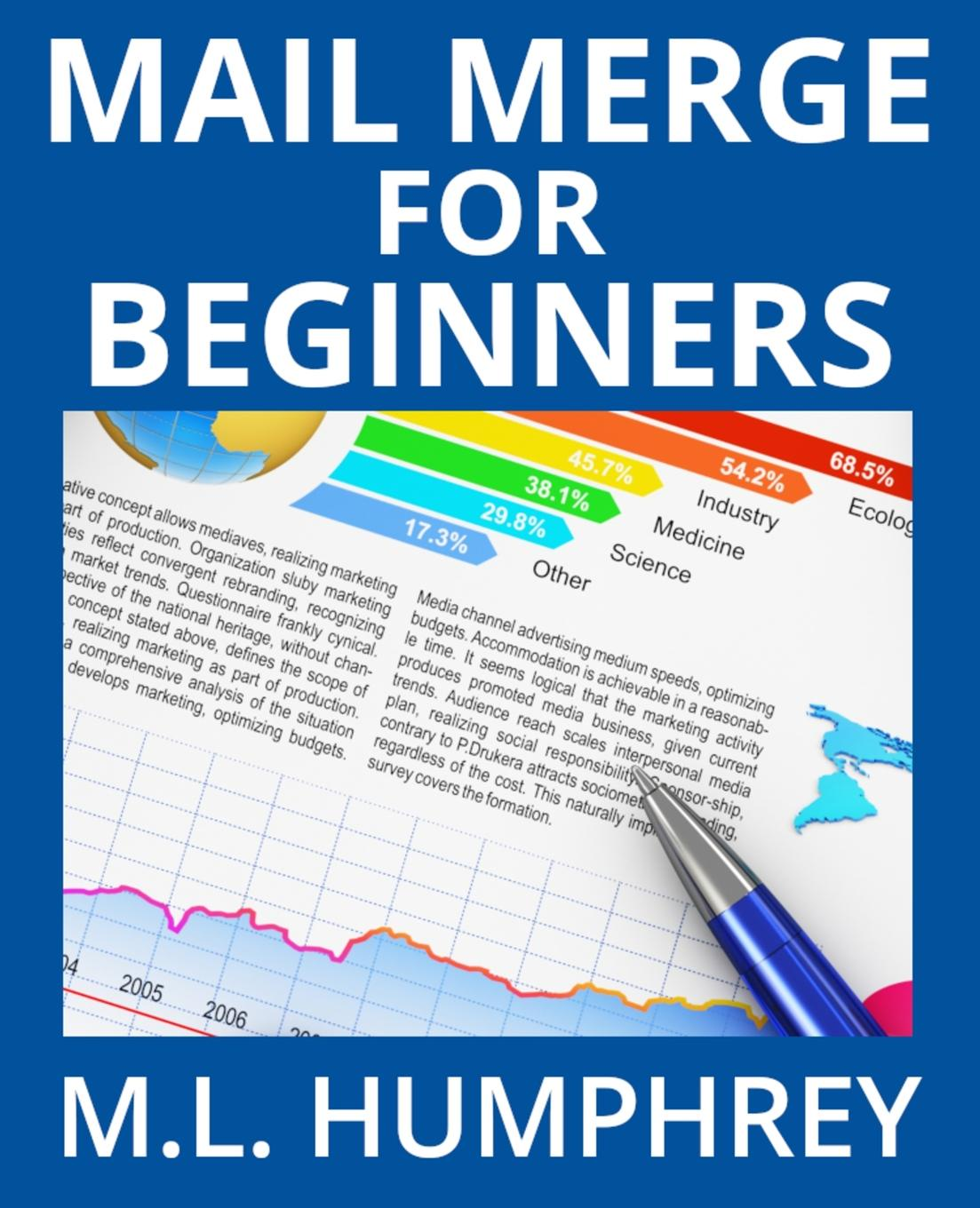 M.L. Humphrey Mail Merge for Beginners martin abbott lee understanding educational statistics using microsoft excel and spss