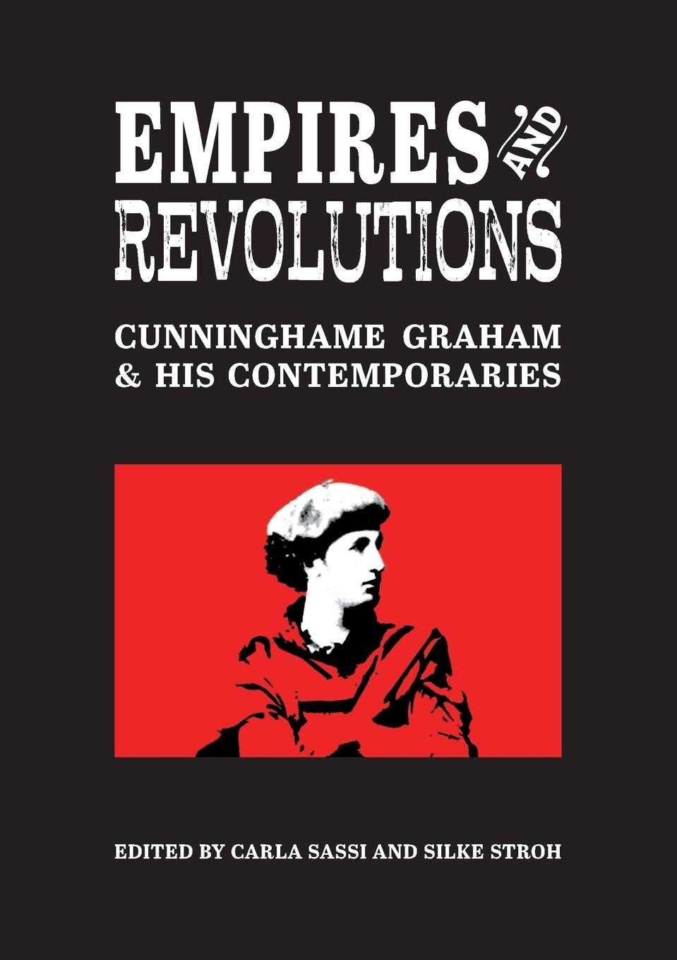 Empires and Revolutions. Cunninghame Graham and his Contemporaries