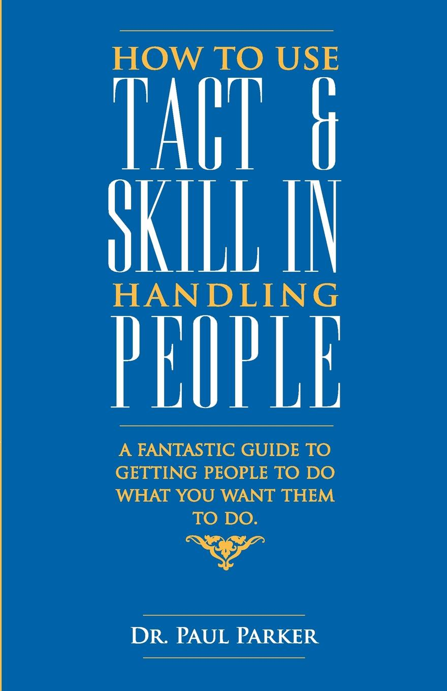 Dr. Robert Parker How To Use Tact And Skill In Handling People bill roiter beyond work how accomplished people retire successfully