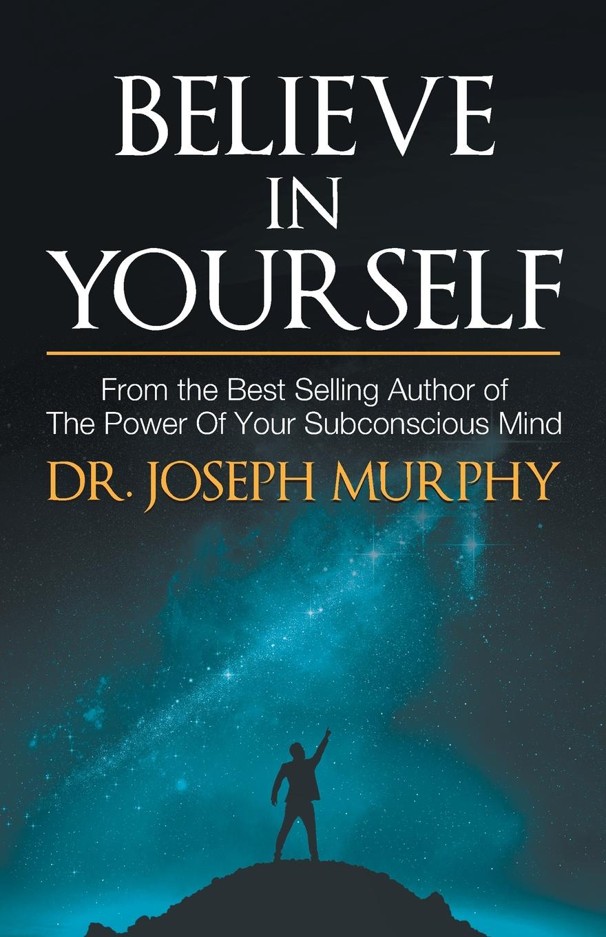 Joseph Dr. Murphy Believe in Yourself joseph dr murphy how to attract money