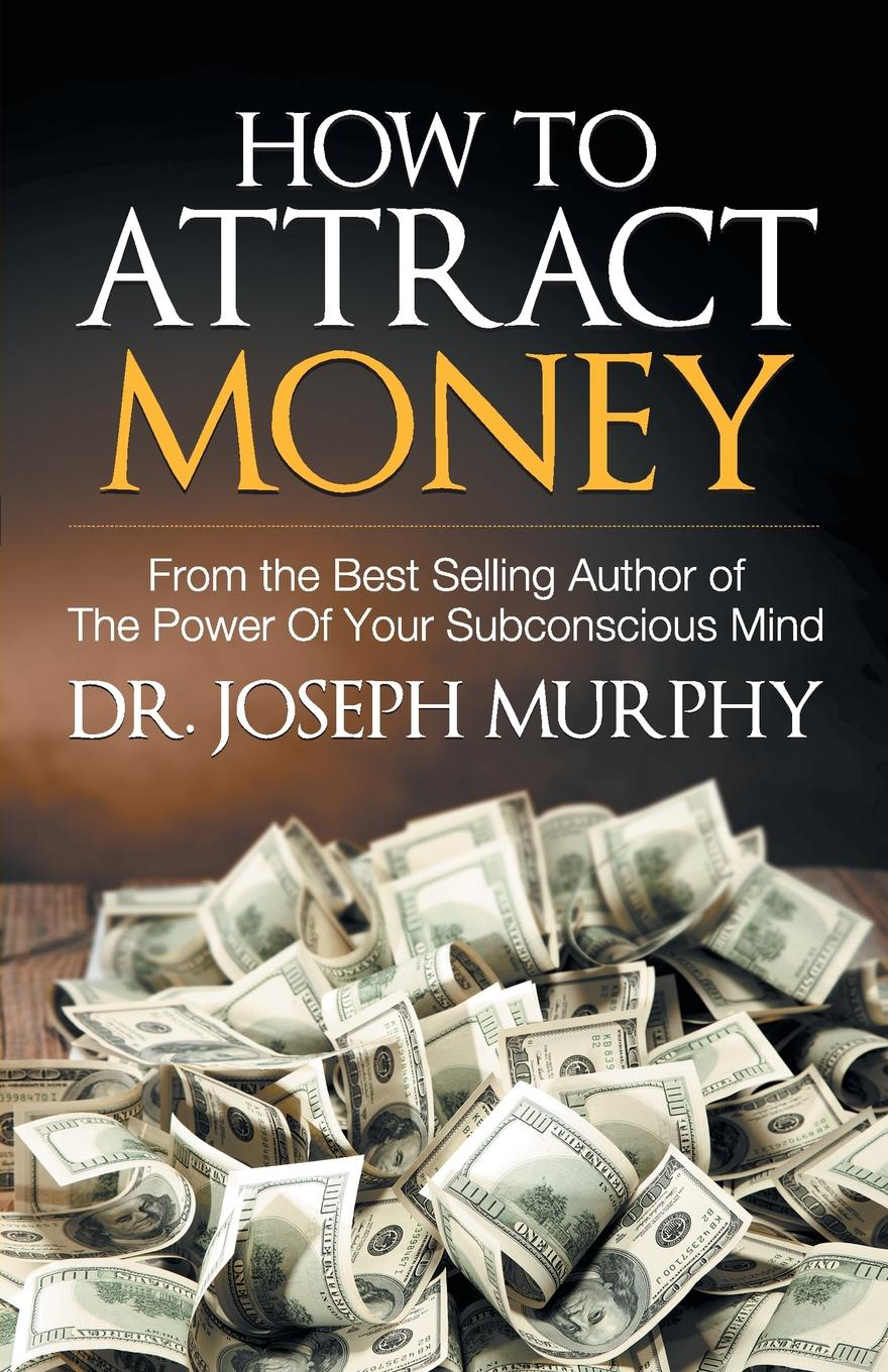 Joseph Dr. Murphy How to Attract Money joseph dr murphy how to attract money
