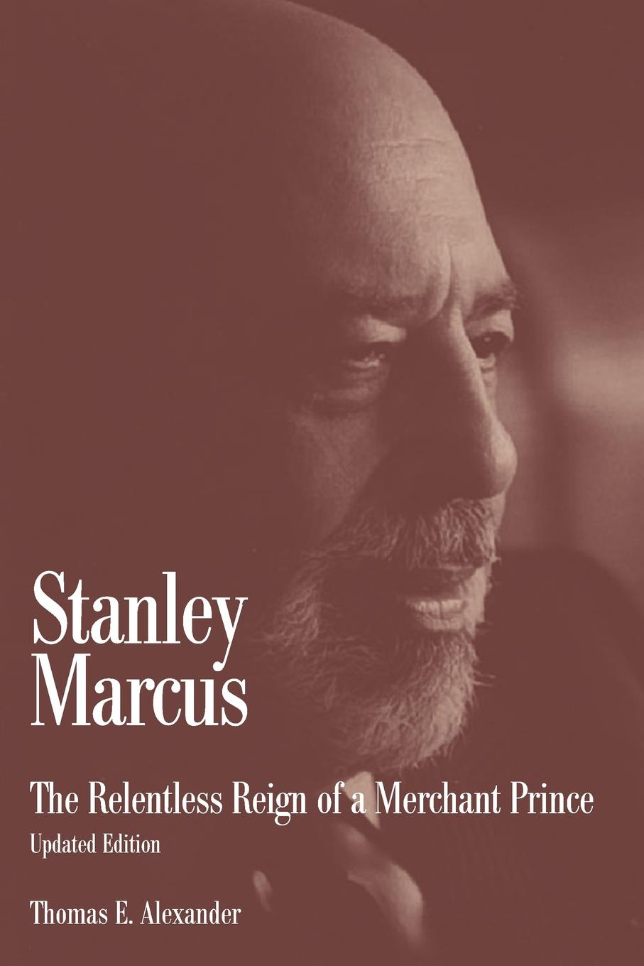 Stanley Marcus. The Relentless Reign of a Merchant Prince Stanley Marcus was undeniably America's Merchant Prince....