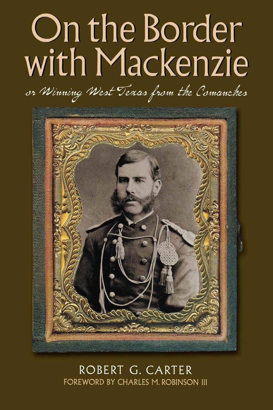 Фото - Robert G. Carter On the Border with MacKenzie; Or Winning West Texas from the Comanches mackenzie robert shelton america a history