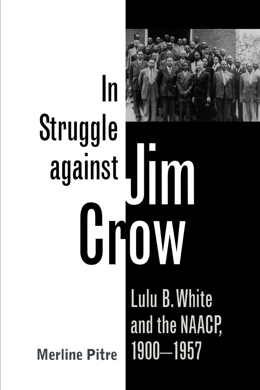 Merline Pitre In Struggle Against Jim Crow. Lulu B. White and the NAACP, 1900-1957 jim haskins black stars of the civil rights movement