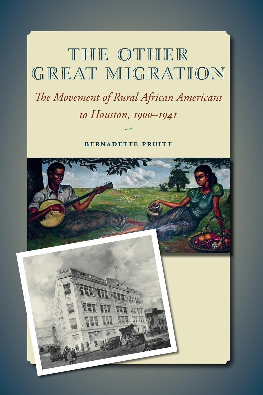 Bernadette Pruitt The Other Great Migration. The Movement of Rural African Americans to Houston, 1900-1941