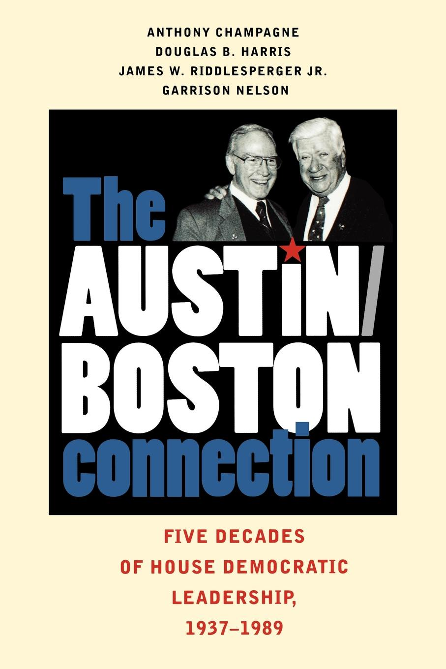 Anthony Champagne, Douglas B. Harris, James W. Jr. Riddlesperger The Austin/Boston Connection. Five Decades of House Democratic Leadership, 1937-1989 j w 1923 peltason political scientist and leader in higher education 1947 1995 oral history transcript sixteenth president of the university of california chancellor at uc irvine and the university of illinois