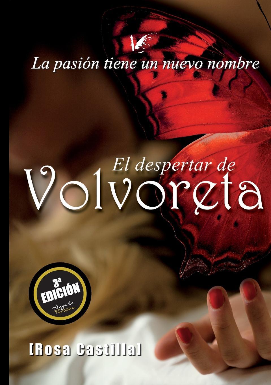 Rosa Castilla El despertar de Volvoreta. La pasion tiene un nuevo nombre saludos y besos