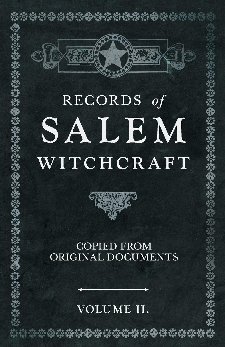 Anon. Records of Salem Witchcraft - Copied from Original Documents - Volume II. willard grant conspiracy willard grant conspiracy there but for the grace of god a short history of the willard grant conspiracy