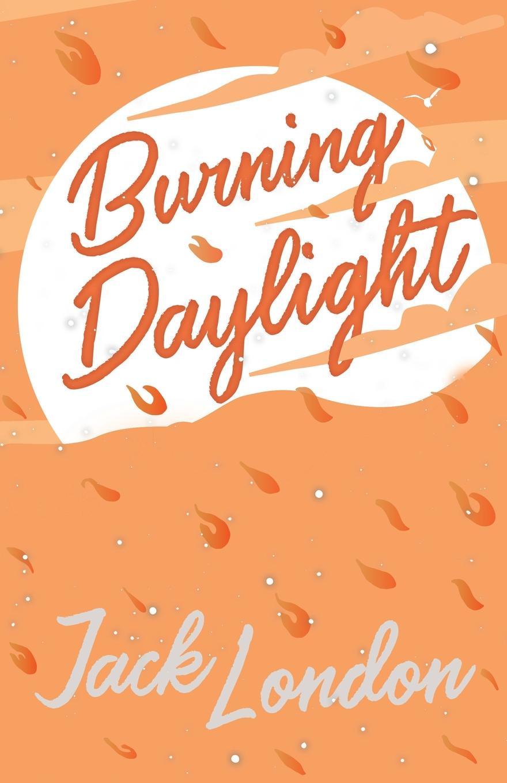 Jack London Burning Daylight jack london the call of the wild