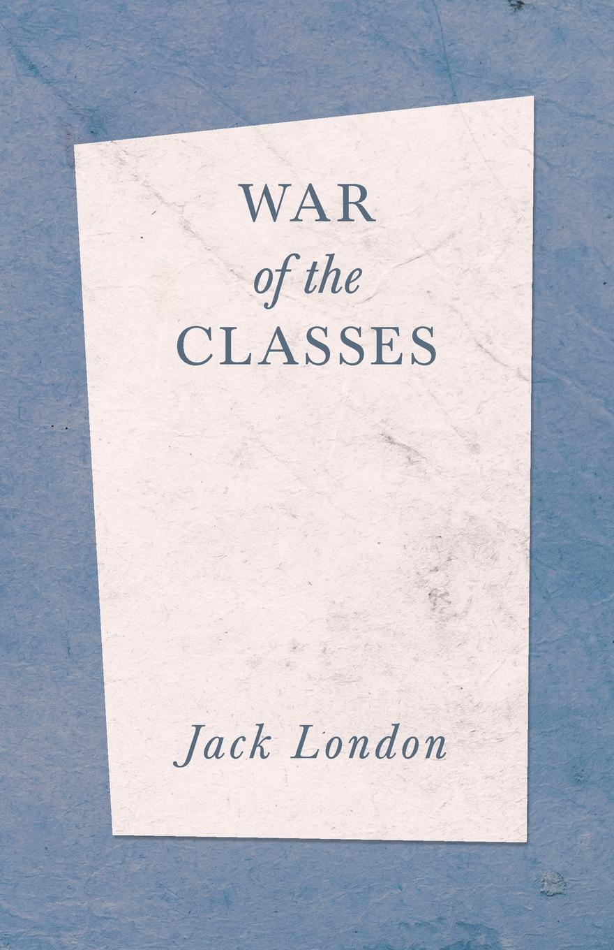 Jack London War of the Classes jack london the call of the wild