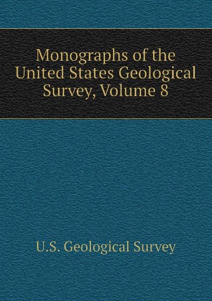 U.S. Geological Survey Monographs of the United States Survey, Volume 8