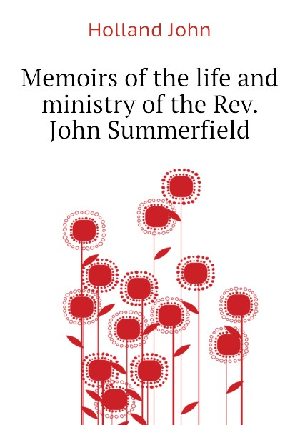 Holland John Memoirs of the life and ministry Rev. Summerfield