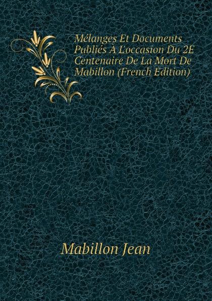 Mabillon Jean Melanges Et Documents Publies A L.occasion Du 2E Centenaire De La Mort (French Edition)