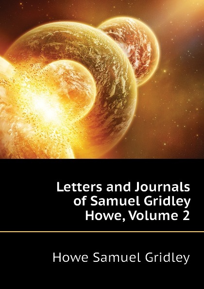 Howe Samuel Gridley Letters and Journals of Howe, Volume 2