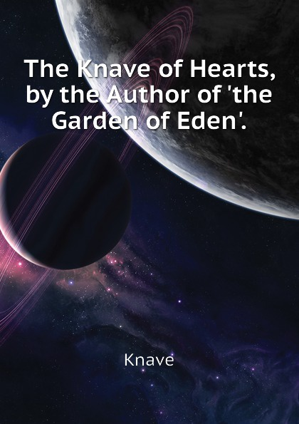 Knave The Knave of Hearts, by the Author of .the Garden of Eden..
