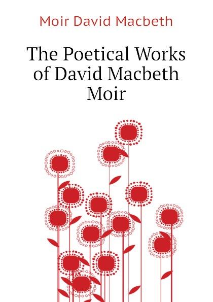 Moir David Macbeth The Poetical Works of David Macbeth Moir ian moir civil avionics systems
