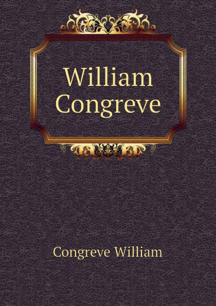 Congreve William William Congreve william congreve the old batchelor