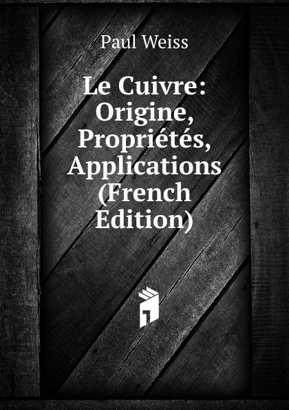 Фото - Paul Weiss Le Cuivre: Origine, Proprietes, Applications (French Edition) jean paul gaultier le male
