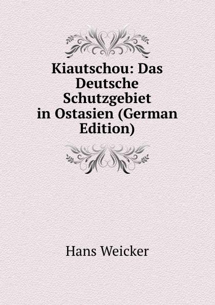 Kiautschou: Das Deutsche Schutzgebiet in Ostasien (German Edition)