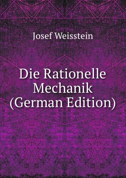 Josef Weisstein Die Rationelle Mechanik (German Edition) josef weisstein die rationelle mechanik german edition