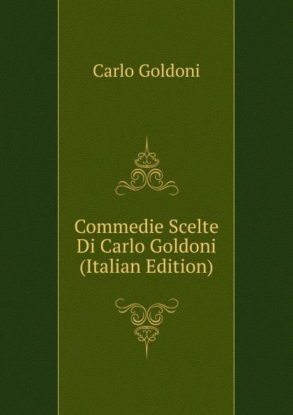 Carlo Goldoni Commedie Scelte Di Carlo Goldoni (Italian Edition) carlo goldoni raccolta di commedie scelte 07