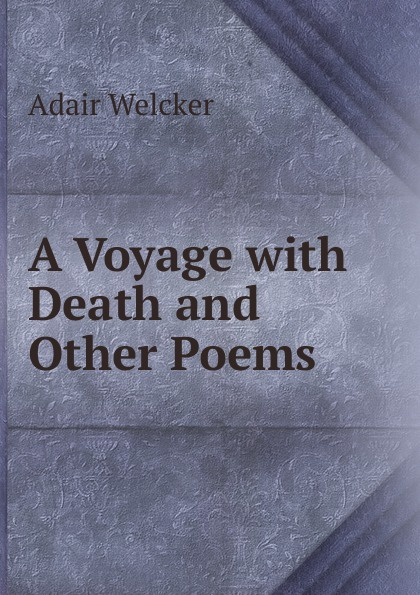 Adair Welcker A Voyage with Death and Other Poems john adair john adair s 100 greatest ideas for being a brilliant manager