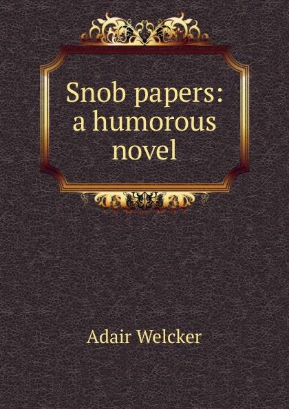 Adair Welcker Snob papers: a humorous novel john adair john adair s 100 greatest ideas for being a brilliant manager