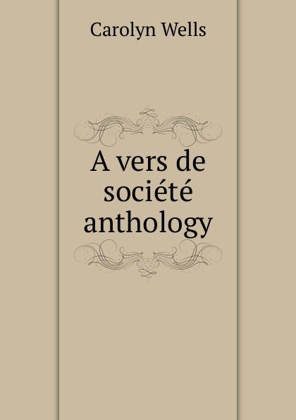 Wells Carolyn A vers de societe anthology wells carolyn a parody anthology