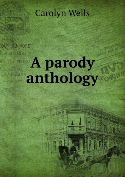 Wells Carolyn A parody anthology wells carolyn a parody anthology