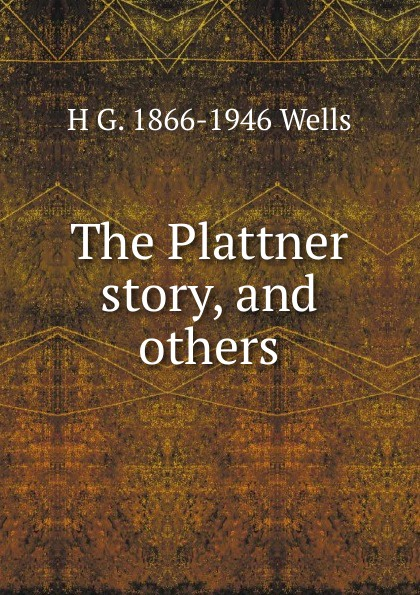 H G. 1866-1946 Wells The Plattner story, and others h g wells the plattner story and others