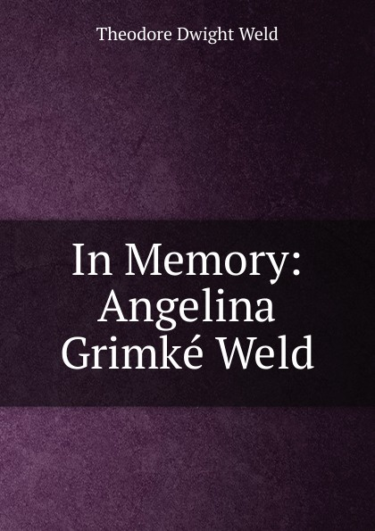 In Memory:  Angelina Grimke Weld Эта книга — репринт оригинального издания, созданный на основе...