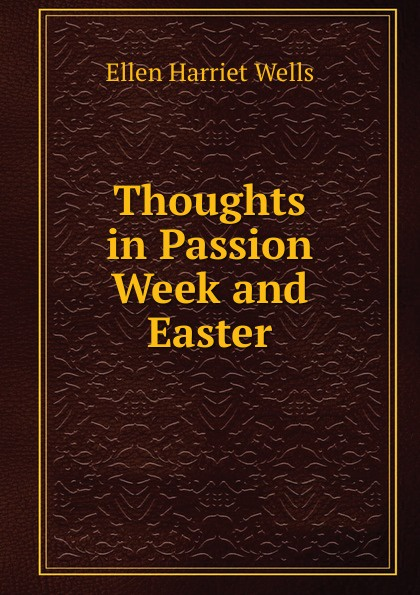 Thoughts in Passion Week and Easter Эта книга — репринт оригинального издания, созданный на основе...