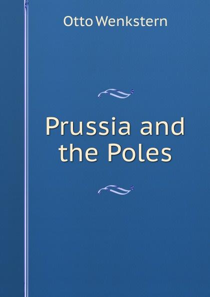 Prussia and the Poles Эта книга — репринт оригинального издания, созданный на основе...