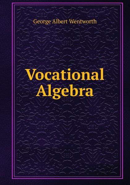 Vocational Algebra Эта книга — репринт оригинального издания, созданный на основе...