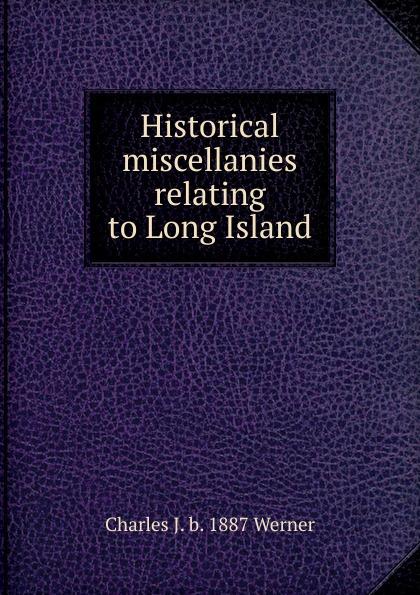 Historical miscellanies relating to Long Island Эта книга — репринт оригинального издания, созданный на основе...