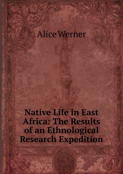 Native Life in East Africa: The Results of an Ethnological Research Expedition