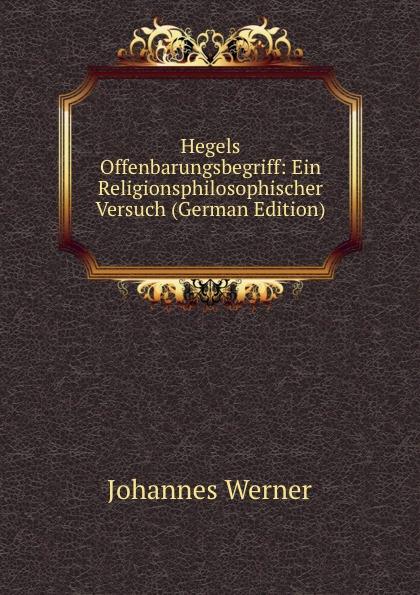 Hegels Offenbarungsbegriff:  Ein Religionsphilosophischer Versuch (German Edition) Эта книга — репринт оригинального издания, созданный на основе...